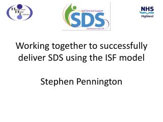 Working together to successfully deliver SDS using the ISF model Stephen Pennington