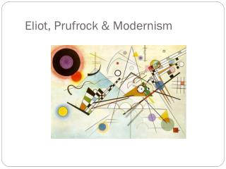 Eliot,  Prufrock  & Modernism