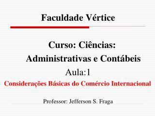 Faculdade  Vértice Curso: Ciências:  Administrativas e Contábeis Aula:1
