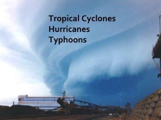 Tropical Cyclones Hurricanes Typhoons