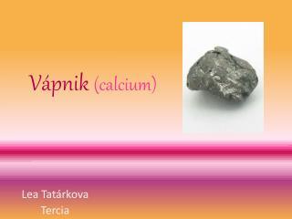Vápnik ( calcium )