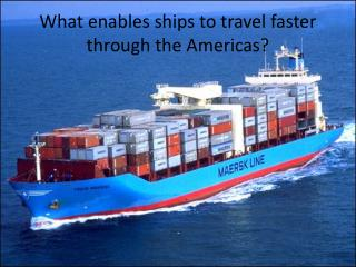 What enables ships to travel faster through the Americas?