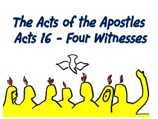 The Acts of the Apostles  Acts 16 - Four Witnesses