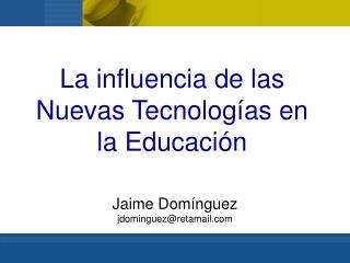 La influencia de las Nuevas Tecnolog as en la Educaci n