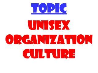 TOPIC UNISEX ORGANIZATION CULTURE