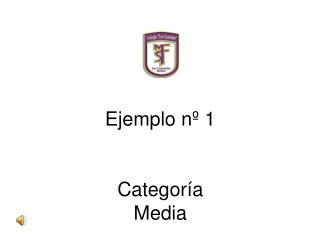 Ejemplo nº 1 Categoría Media