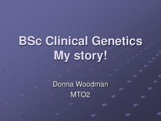 BSc Clinical Genetics My story