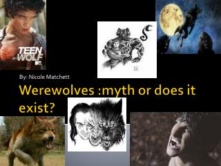Werewolves :myth or does it exist?