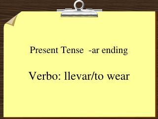 Present  Tense  - ar ending