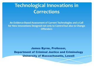 James  Byrne, Professor,  Department of Criminal Justice and Criminology
