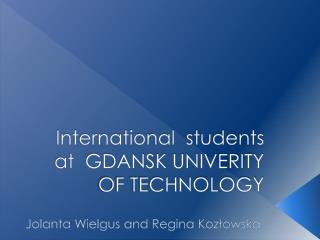 International  students at  GDANSK UNIVERITY OF TECHNOLOGY