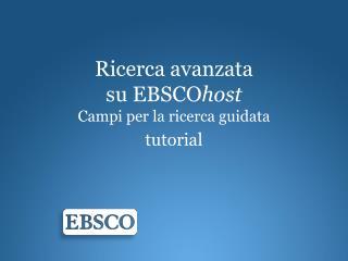Ricerca avanzata su EBSCO host Campi  per la  ricerca guidata tutorial