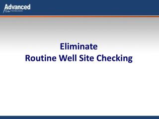 Eliminate  Routine Well Site Checking