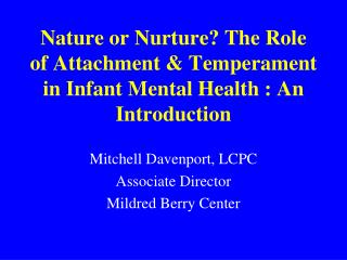 Nature or Nurture? The Role of Attachment & Temperament in Infant Mental Health : An Introduction