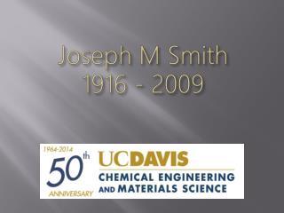 Joseph M Smith 1916 - 2009