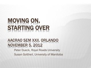 Moving On,            Starting Over AACRAO SEM XXII, Orlando November 5, 2012