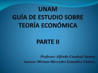 UNAM GUÍA DE ESTUDIO SOBRE TEORÍA ECONÓMICA PARTE II