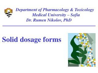 Department of Pharmacology  Toxicology               Medical University   Sofia Dr. Rumen Nikolov, PhD    Solid dosage f