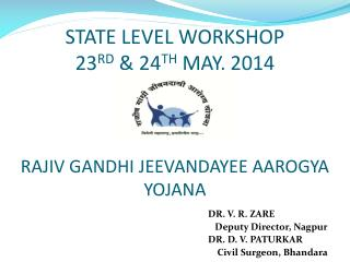 STATE LEVEL WORKSHOP 23 RD  & 24 TH  MAY,  2014 RAJIV GANDHI JEEVANDAYEE AAROGYA YOJANA