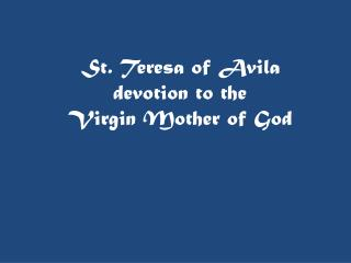 St.  Teresa of Avila   devotion  to the  Virgin  Mother of God