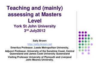 Teaching and (mainly) assessing at Masters Level York St John University 3 rd  July2012