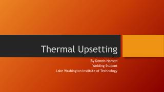 Thermal Upsetting