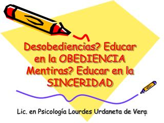 Desobediencias ? Educar en la OBEDIENCIA Mentiras? Educar en la SINCERIDAD