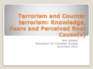 Terrorism and Counter terrorism: Knowledge, Fears and Perceived Root Cause(s)