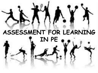 ASSESSMENT FOR LEARNING IN PE