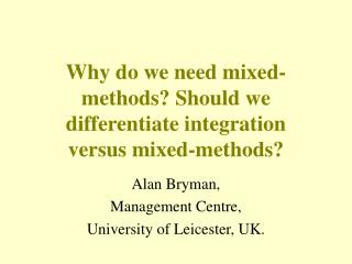 Why do we need mixed-methods Should we differentiate integration versus mixed-methods