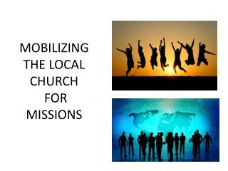 MOBILIZING THE LOCAL CHURCH  FOR MISSIONS