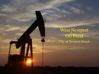 West Newport Oil Field  C ity of Newport Beach