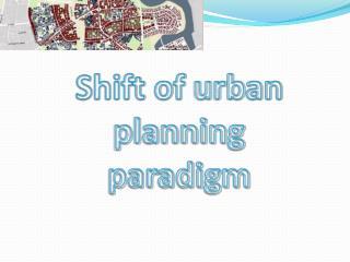 Shift of  urban  planning paradigm