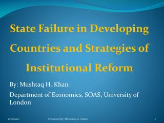 State Failure in Developing Countries and Strategies of Institutional  Reform By:  Mushtaq H. Khan