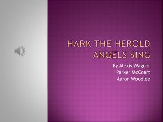 Hark the  HErold  Angels Sing