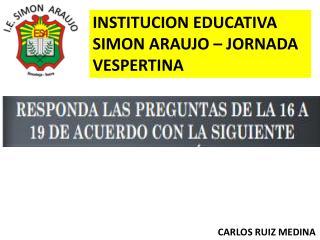 INSTITUCION EDUCATIVA SIMON ARAUJO – JORNADA VESPERTINA