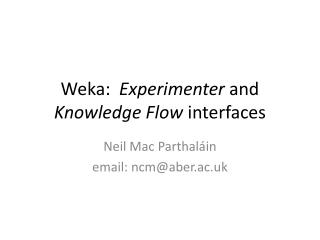 Weka :   Experimenter  and  Knowledge Flow  interfaces