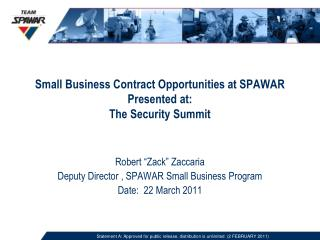 Small Business Contract Opportunities at SPAWAR Presented at: The Security Summit