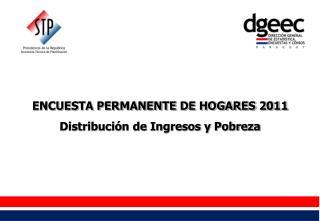 ENCUESTA PERMANENTE DE HOGARES 2011 Distribución de Ingresos y Pobreza