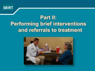 Part II: Performing brief interventions and referrals to treatment