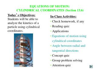 EQUATIONS OF MOTION:  CYLINDRICAL COORDINATES (Section 13.6)