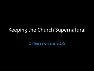 Keeping the Church Supernatural
