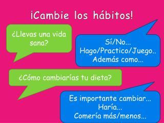¡Cambie los hábitos!