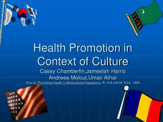 Health Promotion in Context of Culture Casey Chamberlin,Jameelah Harris Andreea Molcut,Umair Athar Source: Promoting Hea
