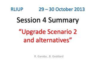 "RLIUP             29 – 30 October 2013 Session 4 Summary ""Upgrade Scenario 2 and alternatives"""