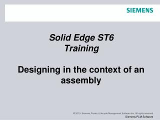 Solid Edge  ST6 Training Designing in the context of an assembly