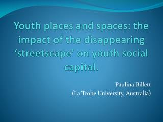 Youth places and spaces: the impact of the disappearing �streetscape� on youth social capital.