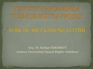 """YENİ TTK KAPSAMINDA TÜRMOB EĞİTİM PROJESİ """" TÜRK TİCARET KANUNU EĞİTİMİ """""""