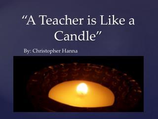 """""""A Teacher is Like a Candle"""""""