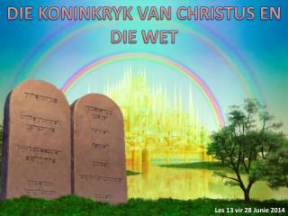 DIE KONINKRYK VAN CHRISTUS EN DIE WET